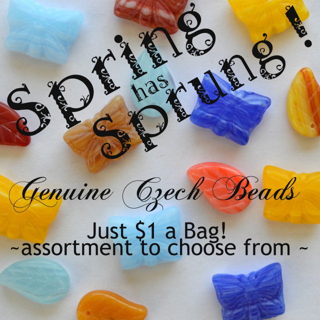 Spring has sprung. Genuine Czech Beads, just $1 a bag - large assortment to choose from.